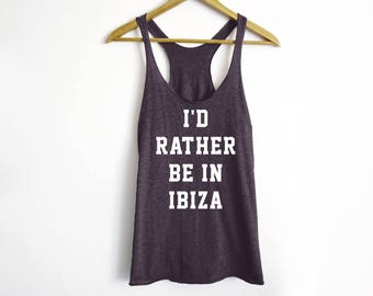 I'D Rather Be In Ibiza Tank - Ibiza Shirt - Travel Shirt - Girl's Trip Shirt - Party Shirt - Party Tees - Vacation Shirt - Holiday Shirt
