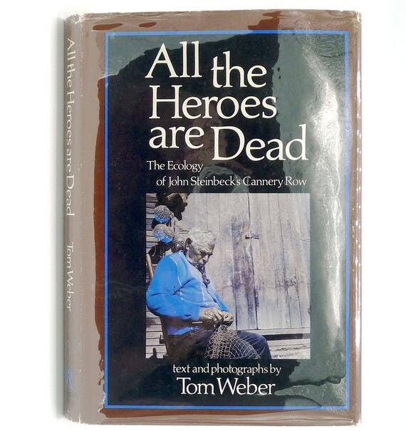 All the Heroes Are Dead: The Ecology of John Steinbeck's Cannery Row 1974 Tom Weber - 1st Edition Hardcover HC w/ Dust Jacket DJ