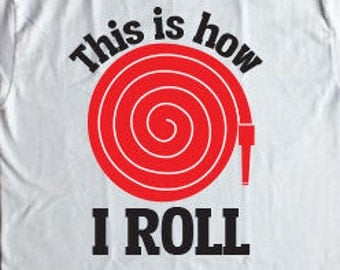 This is How I Roll Firefighter T-shirt Design, Firehose, Firefighter Funny Shirt Design