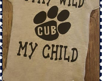 Stay Wild, Wild Child, Bear, Bear Cub, Super Cute Onesie or Tee