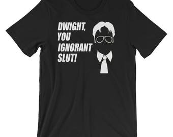 Dwight, You Ignorant Slut Funny The Office Quote Shirt Unisex T-Shirt