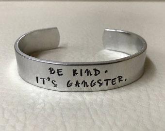 """Be kind. It's gangster.  1/2"""" aluminum cuff"""