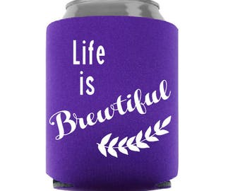 Life is Brewtiful can cooler, cozie, beverage holder
