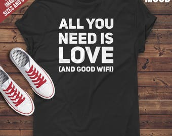 All you need is love and good wifi t-shirt tee // hipster clothing / hipster shirt / funny t-shirts / sarcasm t-shirt / wifi t-shirt