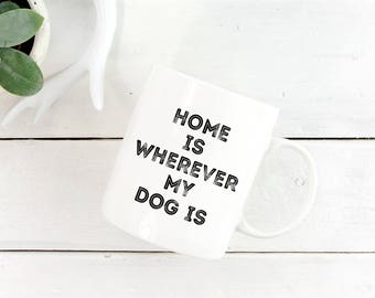 Pet Gifts for Mom, Pet Gifts for Him, Dog Owner Quote Gift, Funny Pet Gift, Dog Mug, Dog Mom, Dog Mom Quotes, Home Is Wherever My Dog Is Mug