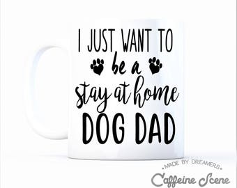 I Just Want to Be a Stay at Home Dog Dad Gift Mug Daddy Father's Day Animal lover Uncle Pop Pop Rescue Adopt Shelter Doggy Dog Pawprint