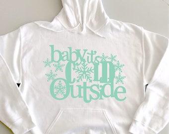 Baby It's Cold Outside, Hoodie, Christmas, Winter Hoodie, Winter Fashion, Snowflakes, White Hoodie / Sweater / Sweatshirt / Warm