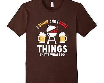 Funny Drinking T Shirt - Womens Grilling Tee - BBQ Grilling Shirt - Dads Drinking Shirt - I Drink And I Grill Things That's What I Do
