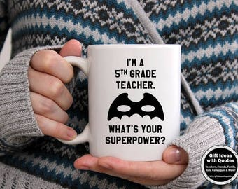 5th Grade Teacher Mug, Teacher Appreciation Gift, I'm a 1st Grade Teacher, What's Your Superpower, 5th Grade Teacher Gift Idea, Coffee Cup