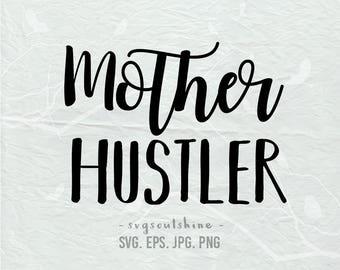 Mother HustleSVG File Mom Mommy Mama SVG Silhouette Cut File Cricut Print T Shirt Design Vinyl sticker Wall Decor Instant Download Mug Svg