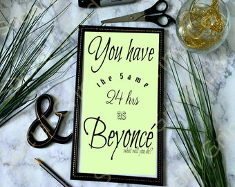 You have the same 24hrs as Beyoncé Beyoncé 8x10 Lemonade Blue ivy Jayz Instant Download Digital Printable Quote HomeOffice Art Decor Gallery