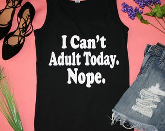 I Can't Adult Today. Nope. Black Graphic Tank