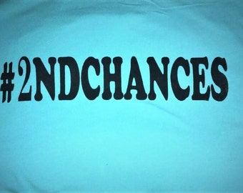 Prison, Parole, Felon support shirt 2ND CHANCES #2NDCHANCES White Shirt Small - 5XL Freedom Hope Success