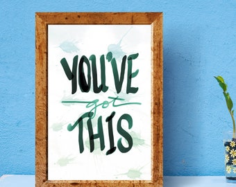 You've got this/ Motivational Inspirational Quote / Family / Monochrome / Home Print, A4 or A5 and 8x10inch, Quality Paper