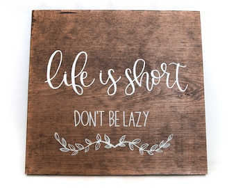 Wood Sign // Home Wall Decor // Sayings // Quotes // Motivational - Life is Short, Don't Be Lazy