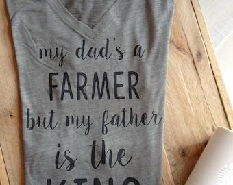 CHRISTIAN TSHIRT, faith shirt, faith tee shirt, my dads a farmer but my father is the KING tee, tshirt, womens tshirts, womens shirt