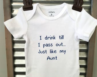 I drink till I pass out...Just like my Aunt - Funny Baby Bodysuit - Infant Bodysuit - Great baby shower gift! -Note: Wording can be changed!
