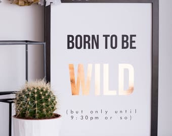 Born to be Wild | A4 | A3 | Print | Gold Foil | Funny | Flat Mate | Gift