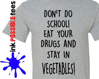 Don't do school! Eat your drugs and stay in vegetables - pot smokers shirt gift idea