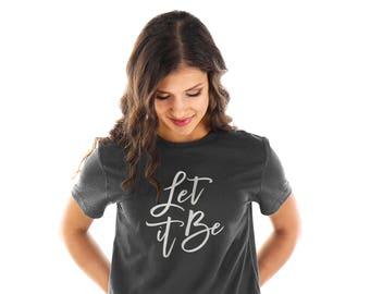 Let It Be Shirt, Let It Be, Unisex T-shrit, Quote Shirt, The Beatles Shirt, Graphic TShirts, Inspirational Shirt, John Lennon Tee (VT0011-U)