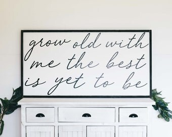 Grow Old With Me The Best Is Yet To Be | Wooden Farmhouse Sign