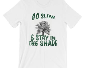 Go Slow And Stay In The Shade Distressed All Cotton Tee Shirt Short-Sleeve Unisex T-Shirt