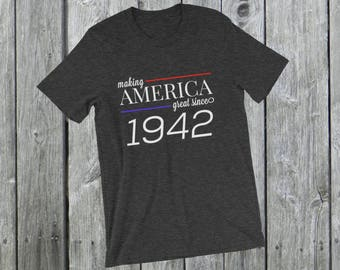 Making America great since 1942 T-Shirt, 76 years old, 76th birthday, custom gift, unique gift, Christmas gift, birthday gift, father gift