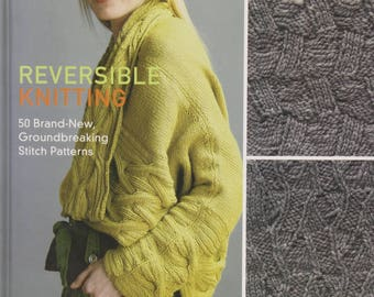 REVERSIBLE KNITTING by Lynne Barr--50 Groundbreaking Stitch PATTERNS + 20 Projects from Top Designers--Gaughan--Allen--Chia--Durham--Chin+