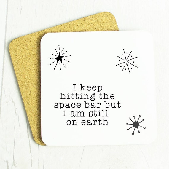 I keep hitting the space bar but i am still on earth coaster, space gift coaster, astronomy, stars, space is cool