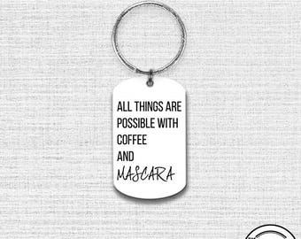Key chain All Thing are Possible with Coffee and Mascara Key Chain Key Ring