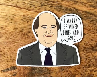 Kevin Malone Sticker - I wanna be wined dined and 69ed - The Office Vinyl Stickers