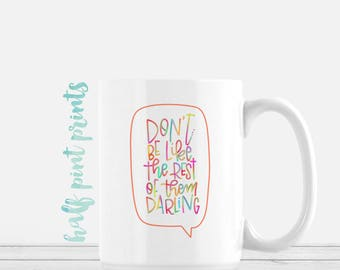 Don't Be Like the Rest of Them Darling - Rainbow Hand Lettered Mug, Be Yourself Hand Lettering Mugs Gift, Gifts Under 30, Be You Not Them