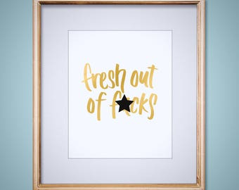 """Fresh Out Of F-cks 8x10"""" art print in gold or silver foil on white super thick card stock"""