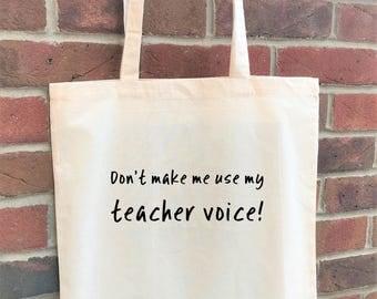 Don't make me use my teacher voice! A funny teacher tote bag, perfect gift for teacher or school gift.  School bag for teachers