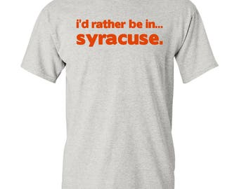 I'd Rather Be In...Syracuse T Shirt - Sport Grey