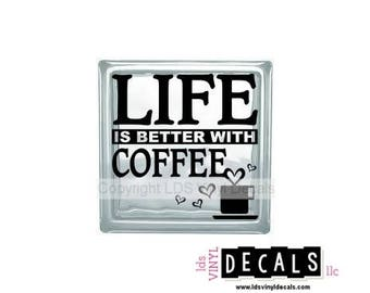 LIFE Is Better With COFFEE - Food and Drink Vinyl Lettering for Glass Blocks - Craft Decals