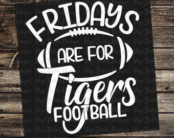 Fridays are for Tigers Football (other teams avail upon request) SVG, JPG, PNG, Studio.3 File for Silhouette, Cameo, Cricut