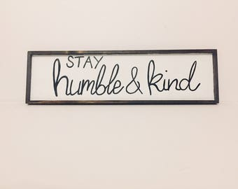 Stay humble and kind sign, always stay humble and kind, humble and kind sign, rustic decor, farmhouse decor, framed signs, jodiescanvases