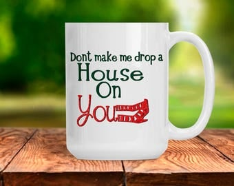 Wizard of Oz Inspired Mug, Don't Make Me Drop a House on You, Wizard of Oz Dorothy Gift, Gift for the Wizard of Oz Collector, WOZ Decor