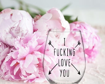 Funny Wine Glass, I Fucking Love You,  Profane Fuk Statement, Stemless Stemmed Beer Glass, Sarcastic  Gift for Him Her, Birthday Anniversary