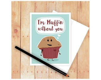 I Love You Card,I'm Muffin Without You, Funny Anniversary Card, Food Pun, Romantic Card, Funny Pun Card, Funny Love Card, Punny Card