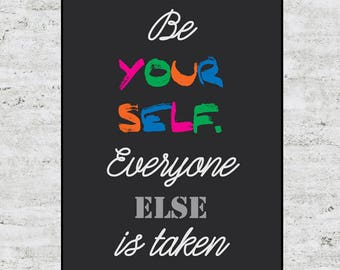 Custom Be Yourself Everyone Else is Taken Poster Design Print Sign