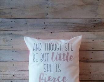 Though She Be But Little, Throw Pillow, Nursery Pillow, Little Girls Room, Decorative Pillow, Baby Shower Gift