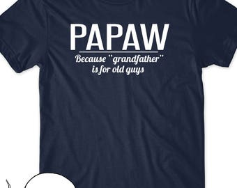 Father's Day Shirt Gift Funny Papaw T-Shirt GrandFather T  Tees Dad Gift Present Pops Granddad Because Grandfather is for Old Guys Men