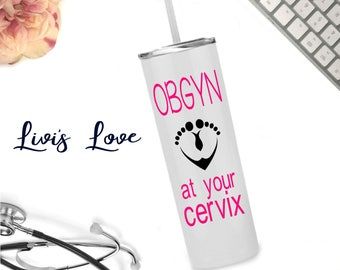 OBGYN at your Cervix Skinny Tumbler 20 oz stainless steel To-Go cup Tumbler Travel cup OB gift Straw Cup Personalized Cups with Straws