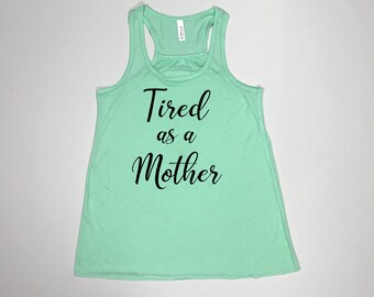 Tired as a mother, mom gift, mom of boys, mom of girls, new mom, mommin aint easy, blessed mama, gift for mom, Mom shirt, Mom life shirt