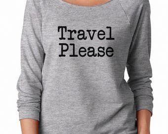 Travel Please shirt Holiday shirt Holiday Gifts Quote Shirt Funny Shirt Sweatshirt Off Shoulder Sweatshirt Teen Sweatshirt Women Sweatshirt