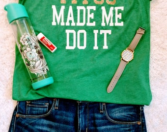 "Customized ""MADE ME DO it"" shirts"