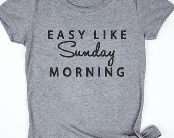 Easy Like Sunday Morning Shirt