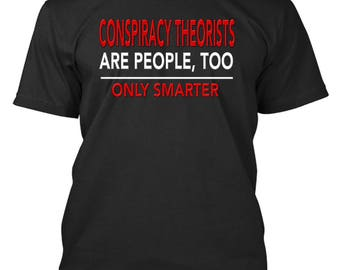 T- Shirt - Conspiracy Theorists Are People, Too - Only Smarter